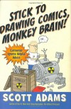 Stick to Drawing Comics, Monkey Brain!: Cartoonist Ignores Helpful Advice - Scott Adams