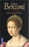 Fiora et Le Roi de France (La Florentine, #4) - Juliette Benzoni