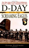 D-Day with the Screaming Eagles - George Koskimaki