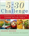 5:30 Challenge: 5 Ingredients, 30 Minutes, Dinner on the Table - Jeanne Besser,  Susan Puckett
