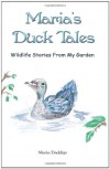 Maria's Duck Tales: Wildlife Stories from My Garden - Maria Daddino