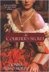 The Courtier's Secret - Donna Russo Morin