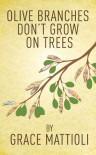 Olive Branches Don't Grow On Trees - Grace Mattioli