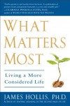 What Matters Most: Living a More Considered Life - James Hollis