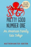 Pretty Good Number One: An American Family Eats Tokyo - Matthew Amster-Burton