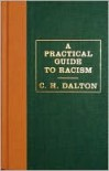 A Practical Guide to Racism - C.H. Dalton, Andy Friedman, Nicholas Gurewitch