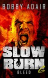 Slow Burn: Bleed - Bobby Adair