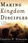 Making Kingdom Disciples: A New Framework - Charles H. Dunahoo