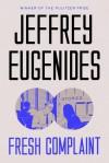 Fresh Complaint: Stories - Jeffrey Eugenides