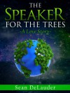 The Speaker for the Trees - Sean DeLauder