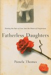 Fatherless Daughters: Turning the Pain of Loss into the Power of Forgiveness - Pamela Thomas