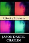 A Rocky Existence - Jason Daniel Chaplin