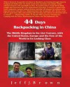 44 Days Backpacking in China: The Middle Kingdom in the 21st Century, with the United States, Europe and the Fate of the World in Its Looking Glass - Jeff J. Brown