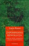 Zapomniana rewolucja. Grecka myśl naukowa a nauka nowoczesna - Lucio Russo