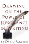 Drawing on the Power of Resonance in Writing - David Farland