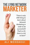 The Lying Network Marketer: There Is Only One Thing to Learn about Network Marketing in Order to Be Successful!!! That's a Lie, There Is a Lot to Learn - Ali Mehdaoui