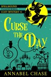 Curse the Day (Spellbound Paranormal Cozy Mystery Book 1) - Annabel Chase