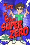My Life as a 6th Grade Super Zero - Peggy Martinez