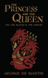 The Princess and The Queen, or, The Blacks and The Greens - George R.R. Martin