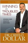 Winning Over Negative Emotions: Section Three from Winning In Troubled Times - Creflo A. Dollar, Creflo A. Dollar
