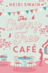 The Cherry Tree Cafe - Heidi Swain