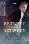 Betwixt and Between (Edge of Night Book 1) - Alexis Duran