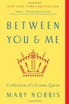 Between You & Me: Confessions of a Comma Queen - Mary Norris