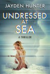 Undressed At Sea - Jayden Hunter