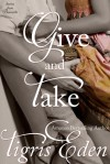 Give and Take - Tigris Eden