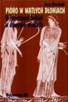 Pióro w wątłych dłoniach. O twórczości kobiet w dawnych wiekach - Jerzy Strzelczyk