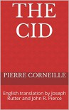 The Cid: English translation by Joseph Rutter and John R. Pierce - Pierre Corneille, John R. Pierce, John R. Pierce, Joseph Rutter