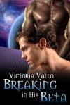 Breaking in His Beta - Victoria Vallo