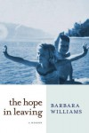 The Hope in Leaving: A Memoir - Barbara Williams