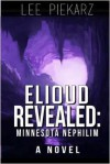 Elioud Revealed: Minnesota Nephilim I: A Novel - Lee Piekarz