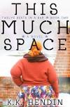 This Much Space (Twelve Beats In A Bar, Book #2) - K.K. Hendin