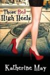 Those Red High Heels - Katherine May