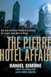 The Pierre Hotel Affair: How Eight Gentleman Thieves Orchestrated the Largest Jewel Heist in History - Daniel Simone, Nick Sacco