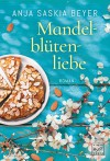 Mandelblütenliebe - Anja Saskia Beyer