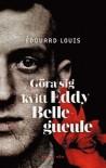 Göra sig kvitt Eddy Bellegueule - Edouard Louis Emmanuel Julien Le Roy