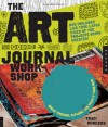 The Art Journal Workshop: Break Through, Explore, and Make it Your Own - Traci Bunkers