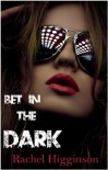 Bet in the Dark - Rachel Higginson