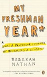 My Freshman Year: What a Professor Learned by Becoming a Student - Rebekah Nathan