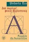 Jak napisać pracę dyplomową. Poradnik dla humanistów - Umberto Eco, Wojciech Tygielski, Grażyna Jurkowlaniec