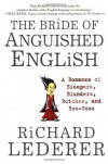 The Bride of Anguished English: A Bonanza of Bloopers, Blunders, Botches, and Boo-Boos - Richard Lederer