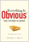 Everything is Obvious: Once You Know the Answer - Duncan J. Watts