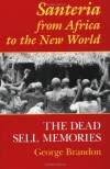 Santeria from Africa to the New World: The Dead Sell Memories - George Brandon