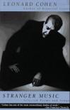 Stranger Music: Selected Poems and Songs - Leonard Cohen