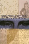 Early Mormonism and the Magic World View - D. Michael Quinn