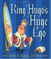 King Hugo's Huge Ego - Chris Van Dusen