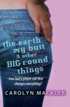 The Earth, My Butt And Other Big Round Things - Carolyn Mackler